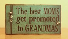 The Best Moms Get Promoted to Grandmas Wood Sign- Mom Wood Sign- Mother's Day- Custom Wood Sign With Any Name Or Theme