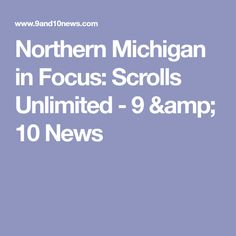 Northern Michigan In Focus Scrolls Unlimited