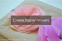The Things She Makes: How to Make Crepe Paper Flowers