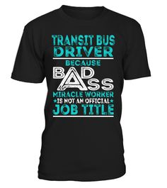 Transit Bus Driver - Badass Miracle Worker
