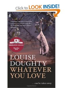 Whatever You Love: Amazon.co.uk: Louise Doughty: Books