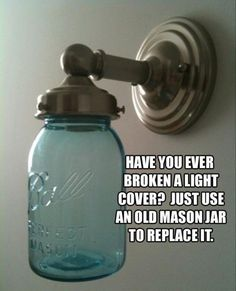 Ever broken a light cover??  Use an old mason jar to replace it!  (I'm not sure how this idea works, there's no instructions, just a picture.  If it were me, I'd have some kind of air vents or cut the bottom off the jar before burning a light bulb in it.)   Simple Ideas That Are Borderline Crafty (30 Pics)