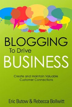 Blogging to Drive Business: Create and Maintain Valuable Customer Connections (2nd Edition) (Que Biz-Tech) by Eric Butow