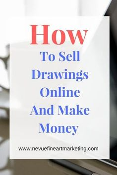 How to Sell Drawings Online and Make Money. Learn everything you need to know about selling drawings online.