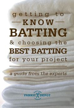 Guide to Getting To Know Batting & Choosing the Best Batting for your Project. by http://fabricdepot.com