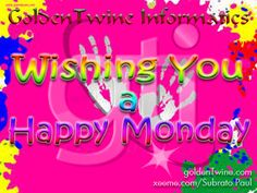 Wishing You a Happy Monday! [GoldenTwine Graphics: http://www.goldentwine.com/ind.htm]