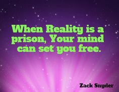 When Reality is a prison, Your mind can set you free.