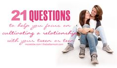 21 Questions for cultivating a relationship with your tween and teen