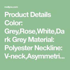Product Details Color: Grey,Rose,White,Dark Grey Material: Polyester Neckline: V-neck,Asymmetrical Season: Spring,Summer,Autumn Sleeves: Short sleeves Style: B