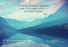 The #glory of God is reflected only in the #heart which is pure like mirror. -Babuji Maharaj  #meditate2017 #masterclass2017 #heartfulness