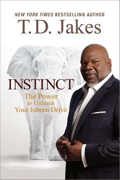 Instinct: The Power to Unleash Your Inborn Drive, by Bishop T. D. Jakes - http://www.tdjakes.org/instinct