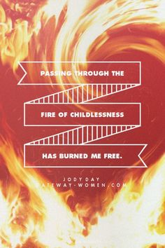 Passing through the fire of childlessness has burned me free. - Jody Day gateway-women.com  Made with Spoken.ly