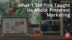 What 1.5M Pins Taught Us About Pinterest Marketing: Common Words Popular Times Plus 4 Experiments to Try