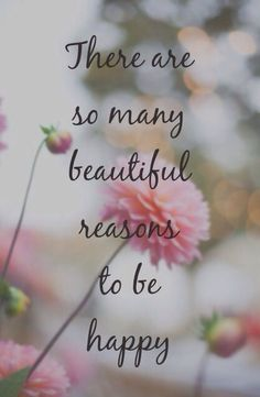 There are so many beautiful reasons to be happy <3