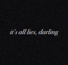 It's all lies, darling ~