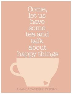 Tea and happy things.