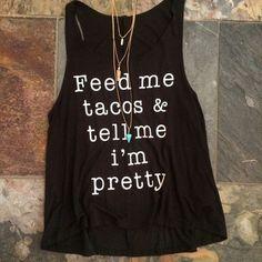 Feed Me Tacos & Tell Me I'm Pretty Tank - Black