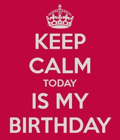 Keep calm today is my birthday quotes day today calm birthday crown keep happy birhtday EMILY!
