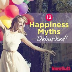12 Happiness Myths—Debunked Photo by: Digital Vision/Thinkstock