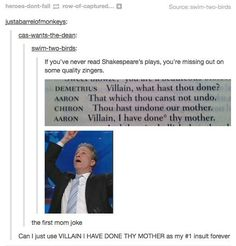 """The fact that Shakespeare came up with the first ever """"your mom"""" joke. 