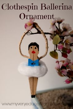 Clothespin Ballerina Ornament, Perfect for a dance class to make and take! via @mvemother
