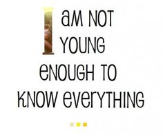 I am not young enough