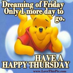 Dreaming of Friday quotes quote friday winnie the pooh thursday thursday quotes happy thursday thursday quote Thursday Greetings, Happy Thursday Quotes, Thursday Humor, Monday Humor, Its Friday Quotes, Happy Quotes, Funny Quotes, It's Thursday, Happy Friday