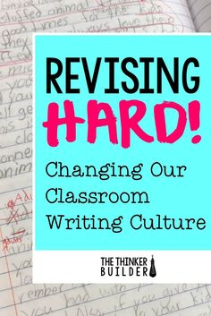 """Revising often takes a back seat in our writing block. But revising """"hard"""" not only leads to better writing, it creates stronger writers. Here's how to change your classroom writing culture. (The Thinker Builder)"""