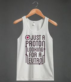 Just a Proton looking for a neutron to cuddle up next to! Find the neutron of your dreams with this stylin' Just a Proton tee. #because_science #science #scientist #universe #funny #proton #neutron #cute #nerd_alert #geek_alert #nerd_wear #geek_wear