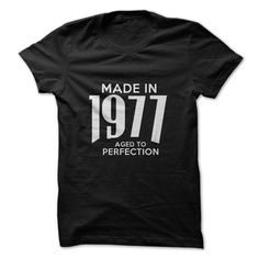 MADE IN 1977 AGED TO PERFECTION T-SHIRT. www.sunfrogshirts.com/LifeStyle/Made-in-1977-Aged-To-Perfection.html?3298 $19