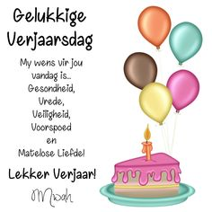 Gelukkige Verjaarsdag. My wens vir jou is... Gesondheid, Vrede, Veiligheid, Voorspoed en Matelose Liefde! Lekker Verjaar! Mwah Best Birthday Wishes Quotes, Birthday Qoutes, Happy Birthday Quotes For Friends, Happy Birthday Wishes Cards, Happy Birthday Pictures, Birthday Messages, Happy Birthday Me, 40th Birthday, Wish Quotes