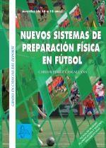 Nuevos sistemas de preparación física en el fútbol. Juveniles (de 16 a 18 años). Fichas de trabajo / Carlos Pérez Cascallana