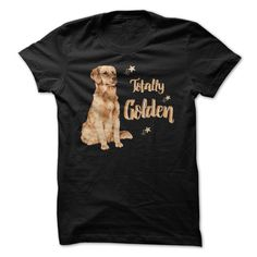 TOTALLY GOLDEN! FOR GOLDEN RETRIEVER LOVERS!.  Available in t-shirt/hoodie/long tee/sweater/legging with many color and sizes.