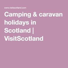 Camping & caravan holidays in Scotland | VisitScotland. Camping and caravan holidays are a massively popular form of holiday in Scotland and is also an ecotourist attraction, this website provides information on various aspects of camping in Scotland.