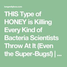 THIS Type of HONEY is Killing Every Kind of Bacteria Scientists Throw At It (Even the Super-Bugs!)   LongevityBox