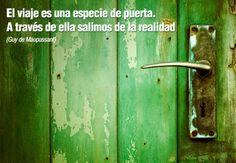 El viaje es una especia de puerta. A través de ella salimos a la realidad. Guy de Maupassant. #viajar #viajes http://www.guias.travel