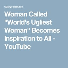 """Woman Called """"World's Ugliest Woman"""" Becomes Inspiration to All - YouTube"""