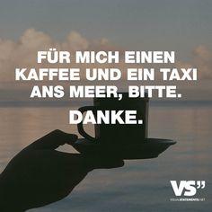 Visual Statements® Für mich einen Kaffee und ein Taxi ans Meer, bitte. Danke. Sprüche/ Zitate/ Quotes/ Spaß/ witzig/ lustig/ Fun