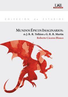 Mundos épicos imaginarios : de J. R. R. Tolkien a G. R. R. Martin / Roberto Cáceres Blanco - Madrid : UAM Ediciones, [2016]