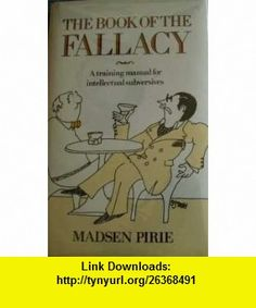 Book of the Fallacy A Training Manual for Intellectual Subversives (9780710205216) Madsen Pirie , ISBN-10: 071020521X  , ISBN-13: 978-0710205216 ,  , tutorials , pdf , ebook , torrent , downloads , rapidshare , filesonic , hotfile , megaupload , fileserve