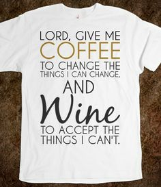 Lord give me Coffee and Wine tee white tshirt t shirt I need this shirt!!!!