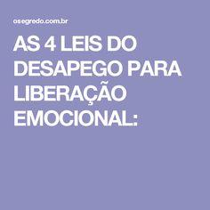 AS 4 LEIS DO DESAPEGO PARA LIBERAÇÃO EMOCIONAL: