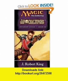 Apocalypse (Magic The Gathering - Invasion Cycle Book III) (9780786918805) J. Robert King , ISBN-10: 0786918802  , ISBN-13: 978-0786918805 ,  , tutorials , pdf , ebook , torrent , downloads , rapidshare , filesonic , hotfile , megaupload , fileserve