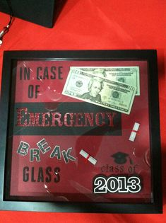 """Graduation gift idea. Shadow box with """"in case of emergency break glass"""" phrase and money. Great grad gift idea especially for guys!"""