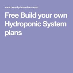 Free Build your own Hydroponic System plans #hydroponicssystem