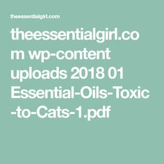 theessentialgirl.com wp-content uploads 2018 01 Essential-Oils-Toxic-to-Cats-1.pdf