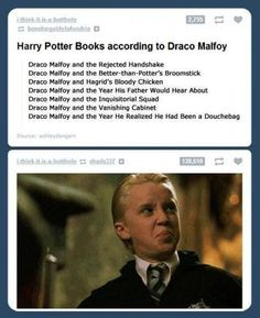 Harry Potter books according to Draco Malfoy. >>>Draco Malloy and Hagrid's Bloody Chicken :) Harry Potter Tumblr, Harry Potter Draco Malfoy, Harry Potter Pictures, Harry Potter Cast, Harry Potter Quotes, Harry Potter Fandom, Draco Malfoy Quotes, Harry Potter Memes Clean, Hermione Granger