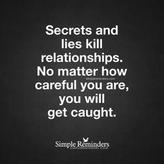 Respect relationships Quotes Pay Attention Do not break your happiness Secrets and lies kill relationships No matter how careful you are, you will get caught — Unknown Author Hurt Quotes, Badass Quotes, Deep Quotes, Wise Quotes, Quotable Quotes, Words Quotes, Inspirational Quotes, Lying Quotes, Lie To Me Quotes
