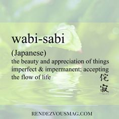 Wabi-Sabi is a Japanese word that means the beauty and appreciation of things imperfect and impermanent; accepting the flow of life. Unusual Words, Weird Words, Rare Words, New Words, Cool Words, Unique Words With Meaning, Beautiful Japanese Words, Beautiful Meaning, Beautiful Words