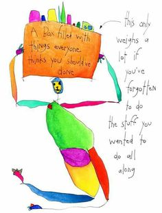 Weight - Story of the Day - this only weighs a lot if. Brian Andreas, Great Poems, Story People, Art For Art Sake, New Beginnings, Deep Thoughts, Me Quotes, Told You So, Wisdom